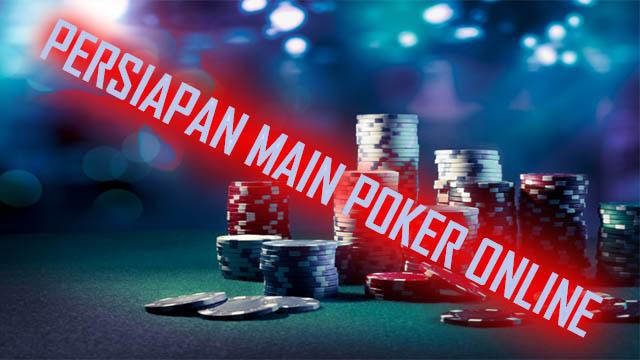 Persiapan Sebelum Berjudi Poker Secara Online