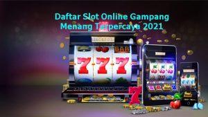 Daftar Slot Online Gampang Menang Terpercaya