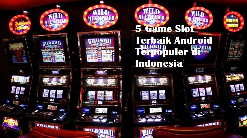 5 Game Slot Terbaik Android Terpopuler di Indonesia