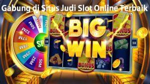 Gabung di Situs Judi Slot Online Terbaik